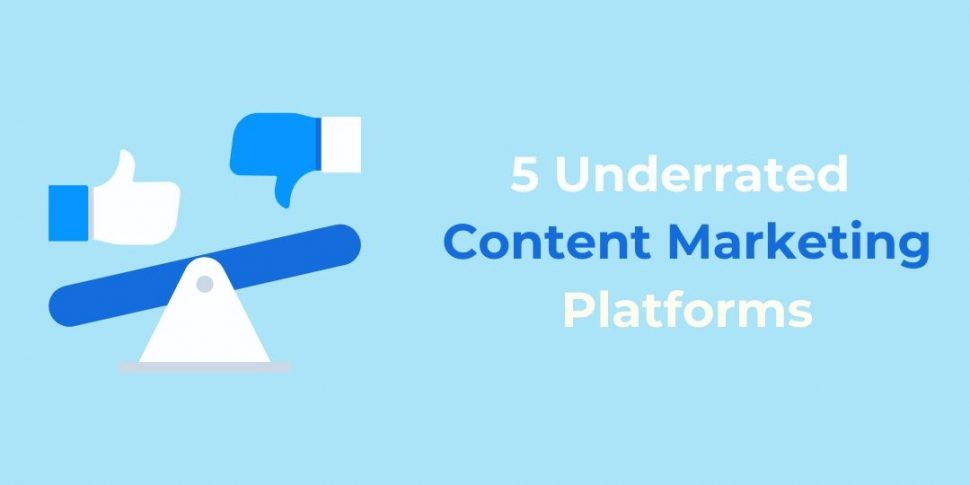 5 Underrated Content Marketing Platforms