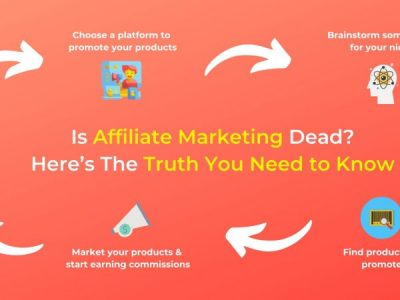 Is Affiliate Marketing Dead? Here's The Truth You Need to Know