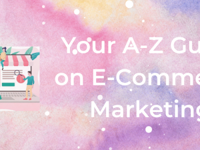 Your A-Z Guide on E-Commerce Marketing [Strategies+Case Studies]