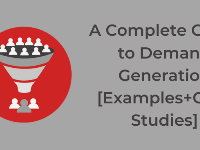 A Complete Guide to Demand Generation [Examples + Case Studies]