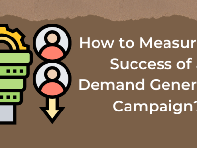 How to Measure the Success of a Demand Generation Campaign?