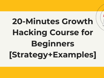 What Is Growth Hacking? 20-Minutes Course for Beginners