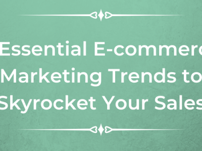 6 Latest E-commerce Marketing Trends to Skyrocket Your Sales