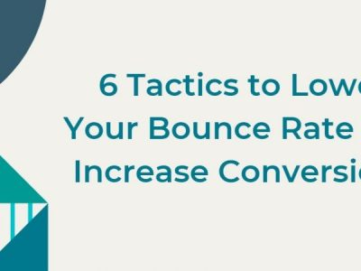 6 Tactics to Lower Your Bounce Rate and Increase Conversions