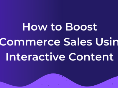 How to Boost eCommerce Sales Using Interactive Content